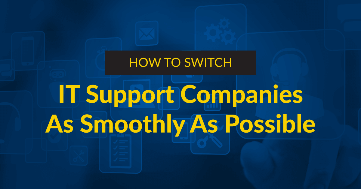 How to Switch IT Support Companies As Smoothly As Possible
