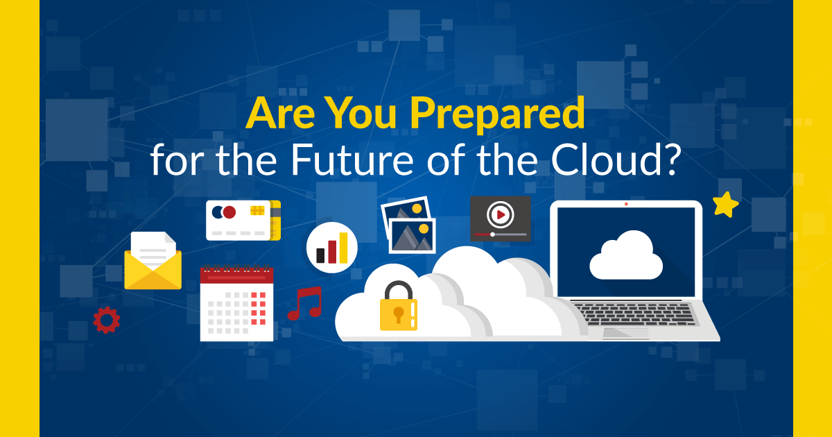 Are You Prepared for the Future of the Cloud?