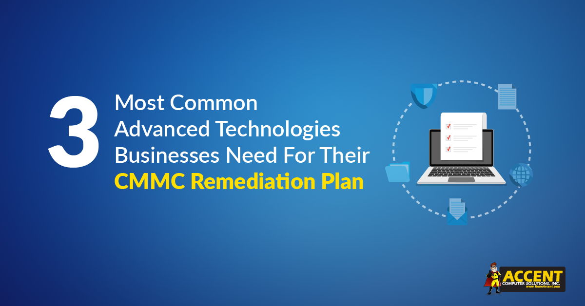 3 Most Common Advanced Technologies Businesses Need For Their CMMC Remediation Plan