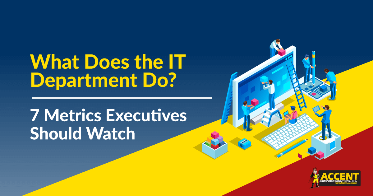 What Does the IT Department Do? 7 Metrics Executives Should Watch
