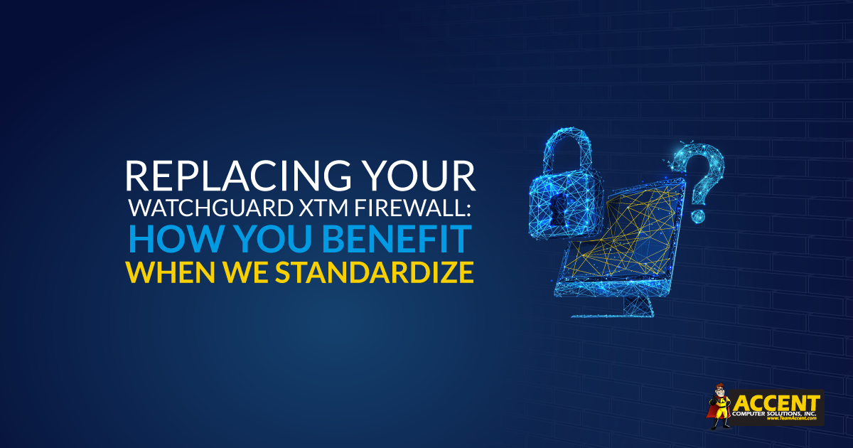 Replacing Your WatchGuard XTM Firewall: How You Benefit When We Standardize