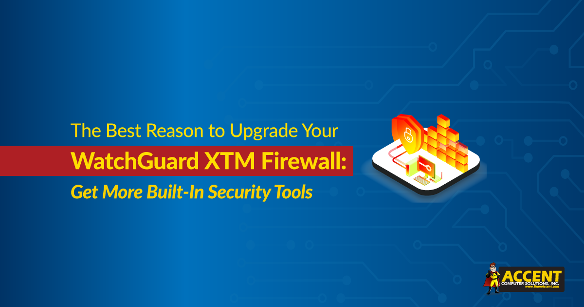 The Best Reason to Upgrade Your WatchGuard XTM Firewall: Get More Built-In Security Tools