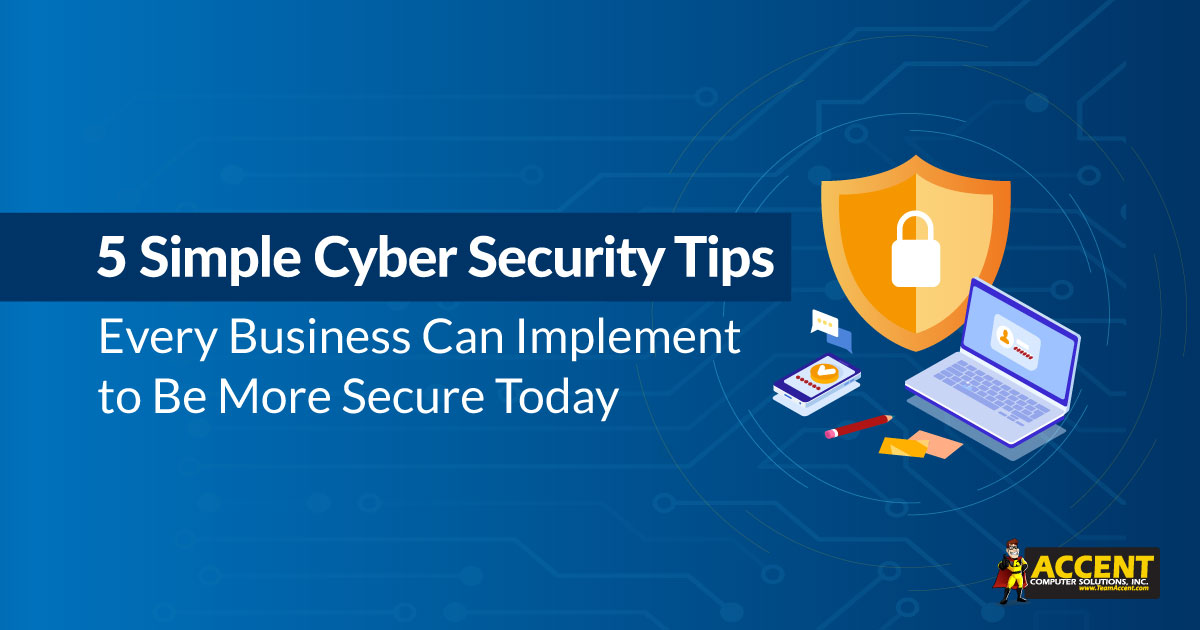 5 Simple Cyber Security Tips Every Business Can Implement to Be More Secure Today